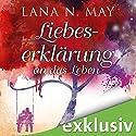 Liebeserklärung an das Leben Hörbuch von Lana N. May Gesprochen von: Elke Schützhold