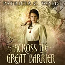 Across the Barrier: Frontier Magic, Book 2 (       UNABRIDGED) by Patricia C. Wrede Narrated by Amanda Ronconi