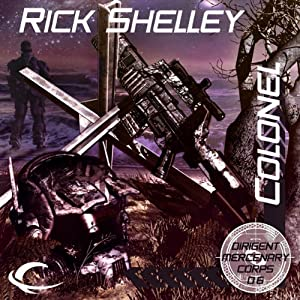 Colonel: Dirigent Mercenary Corps, Book 6 | [Rick Shelley]