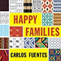 Happy Families: Stories (       UNABRIDGED) by Carlos Fuentes Narrated by Jimmy Garcia, Vilma Silva