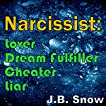 Narcissist: Lover, Dream Fulfiller, Cheater, Liar | J. B. Snow