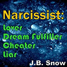 Narcissist: Lover, Dream Fulfiller, Cheater, Liar | Livre audio Auteur(s) : J. B. Snow Narrateur(s) : William Bahl