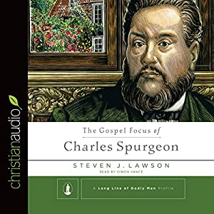 The Gospel Focus of Charles Spurgeon Audiobook