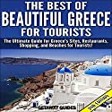 The Best of Beautiful Greece for Tourists: The Ultimate Guide for Greece's Sites, Restaurants, Shopping, and Beaches for Tourists! Audiobook by  Getaway Guides Narrated by Millian Quinteros