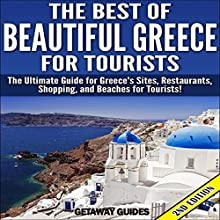 The Best of Beautiful Greece for Tourists: The Ultimate Guide for Greece's Sites, Restaurants, Shopping, and Beaches for Tourists! (       UNABRIDGED) by Getaway Guides Narrated by Millian Quinteros