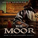 The Moor: The Crusader Trilogy, Book 1 Audiobook by Reina Donovan Narrated by Lindsey Dorcus