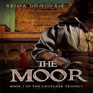 The Moor: The Crusader Trilogy, Book 1 Hörbuch von Reina Donovan Gesprochen von: Lindsey Dorcus