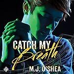 Catch My Breath | M. J. O'Shea