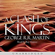 A Clash of Kings: Book 2 of A Song of Ice and Fire (       UNABRIDGED) by George R. R. Martin Narrated by Roy Dotrice