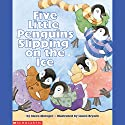 Five Little Penguins Slipping on the Ice Audiobook by Steve Metzger Narrated by Fred Berman