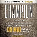 Becoming a True Champion: Achieving Athletic Excellence from the Inside Out (       UNABRIDGED) by Kirk Mango Narrated by Bob Goding