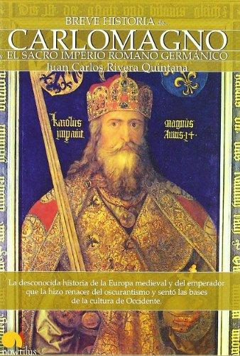 Breve Historia de Carlomagno y el Sacro Imperio Romano Germanico (Breve Historia/ Brief History) (Spanish Edition)