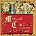 Medieval Christianity: A New History Audiobook by Kevin Madigan Narrated by Pete Larkin