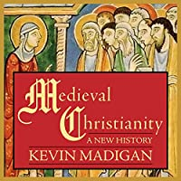 Medieval Christianity: A New History (       UNABRIDGED) by Kevin Madigan Narrated by Pete Larkin