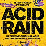 Terry Farley Presents Acid Rain (Definitive Original Acid & Deep House 1985-1991) [Explicit]