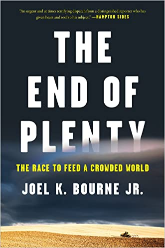 The End of Plenty: The Race to Feed a Crowded World written by Joel K. Bourne