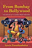 "Aswin Punthamabekar, ""From Bombay to Bollywood: The Making of a Global Media Industry"" (NYU Press, 2013)"