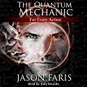 For Every Action: The Quantum Mechanic, Book 1 Audiobook by Jason Faris Narrated by Judy Rounda