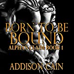 Born to be Bound: Alpha's Claim, Book 1 | Addison Cain