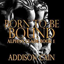 Born to be Bound: Alpha's Claim, Book 1 Audiobook by Addison Cain Narrated by Logan McAllister