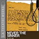 Never the Sinner  by John Logan Narrated by Thomas Carroll, David Darlow, William Larson, Ron Livingston, Darren Matthias, Tom Mula, Denis P. O'Hare