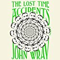 The Lost Time Accidents: A Novel Hörbuch von John Wray Gesprochen von: Holter Graham