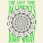 The Lost Time Accidents: A Novel | John Wray