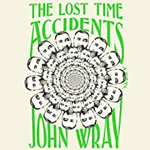The Lost Time Accidents: A Novel Audiobook by John Wray Narrated by Holter Graham