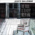 The Trick Is to Keep Breathing Hörbuch von Janice Galloway Gesprochen von: Siobhan Redman