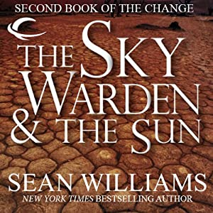 The Sky Warden & The Sun: Second Book of the Change | [Sean Williams]
