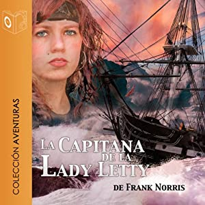 La capitana de la Lady Letty (Dramatizada) [Moran of the 'Lady Letty' (Dramatized)] | [Frank Norris]
