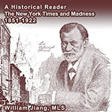 A Historical Reader: The New York Times and Madness, 1851-1922 (       UNABRIDGED) by William Jiang MLS Narrated by Kelly Rhodes