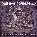 NO MERCY FOOL ! / THE SUICIDAL FAMILY ,Suicidal Tendencies