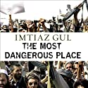 The Most Dangerous Place: Pakistan's Lawless Frontier Audiobook by Imtiaz Gul Narrated by Kevin Foley