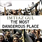 The Most Dangerous Place: Pakistan's Lawless Frontier | Imtiaz Gul