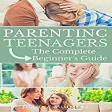 Parenting Teenagers: The Complete Beginner's Guide Audiobook by Joanna Summers Narrated by Janis McCubbrey