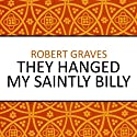 They Hanged My Saintly Billy (       UNABRIDGED) by Robert Graves Narrated by Philip Franks