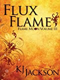 Flux Flame (A Flame Moon Novel Book 3)