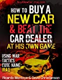 img - for How To Buy a New Car and Beat The Car Dealer at His Own Game Using War Tactics, Code Name- IRAQ book / textbook / text book