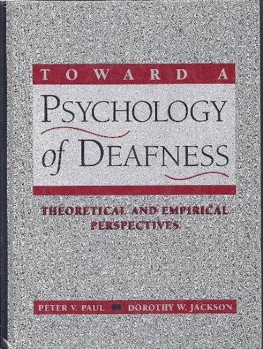 Toward a Psychology of Deafness: Theoretical and Empirical Perspectives, by Peter V. Paul, Dorothy W. Jackson