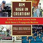 Aim High in Creation!: A One-of-a-Kind Journey Inside North Korea's Propaganda Machine Hörbuch von Anna Broinowski Gesprochen von: Emma Fenney