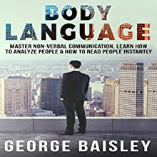 Body Language: Master Non-Verbal Communication, Learn How to Analyze People & How to Read People Instantly | Livre audio Auteur(s) : George Baisley Narrateur(s) : Victor Hugo Martinez