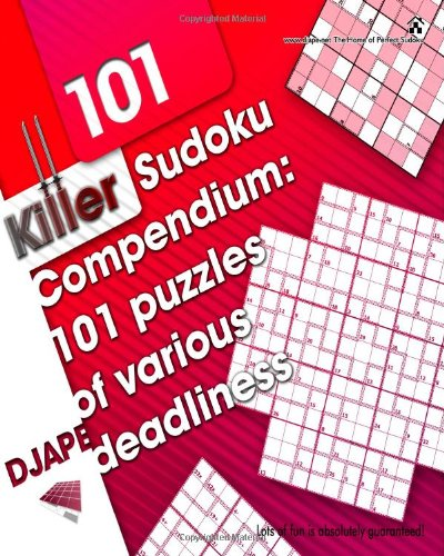 Killer Sudoku Compendium: 101 puzzles of various deadliness