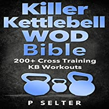 Killer Kettlebell WOD Bible: 200+ Cross Training KB Workouts (       UNABRIDGED) by P Selter Narrated by Jason Lovett