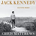 Jack Kennedy: Elusive Hero (       UNABRIDGED) by Chris Matthews Narrated by Holter Graham