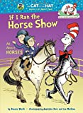 If I Ran the Horse Show: All About Horses (Cat in the Hat's Learning Library) (0375866833) by Worth, Bonnie