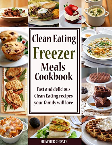 Clean Eating Freezer Meals Cookbook: Fast and Delicious Clean Eating Recipes Your Family Will Love! (Clean Eating Made Simple Book 6) (Freezer Cooking compare prices)