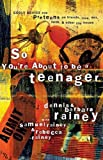So Youre About to Be a Teenager: Godly Advice for Preteens on Friends, Love, Sex, Faith and Other Life Issues