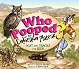 img - for Who Pooped in the Colorado Plateau? - Scat and Tracks for Kids book / textbook / text book