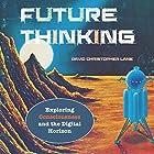 Future Thinking: Exploring Consciousness and the Digital Horizon Hörbuch von David Christopher Lane Gesprochen von: Paul Stefano